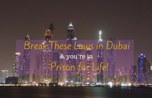 Break These Laws in Dubai and you're in Prison for Life!